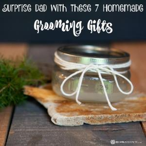 Surprise Dad with these 7 Homemade Grooming Gifts