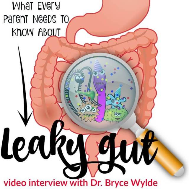 What Every Parent Needs to Know About Leaky Gut (video interview with Dr. Bryce Wylde)