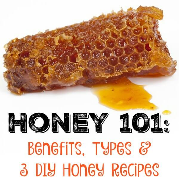 Honey 101: Benefits, Types, and 3 DIY Honey Recipes