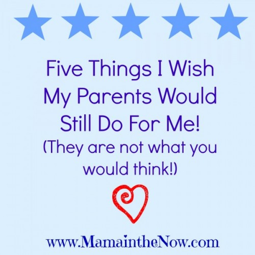 Five Things I Wish My Parents Would Still Do For Me (They are NOT what you would think!)