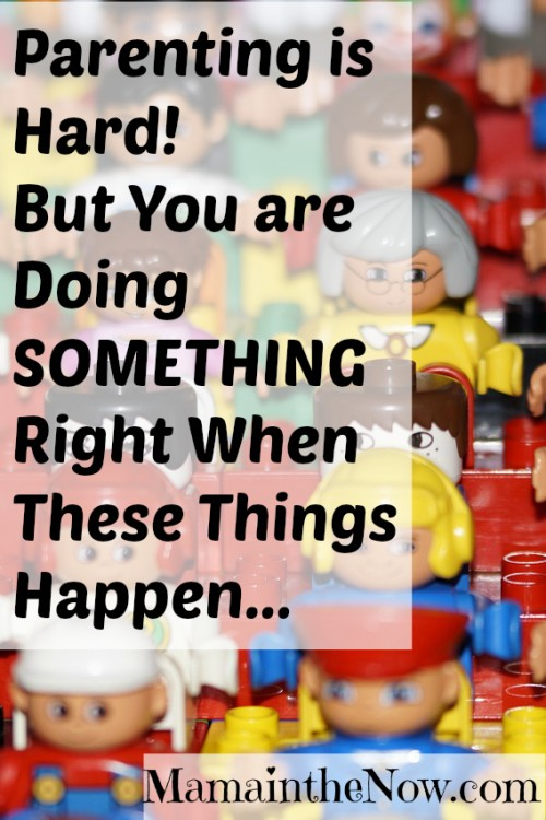 Parenting is Hard! But You Are Doing Something Right When These Things Happen...