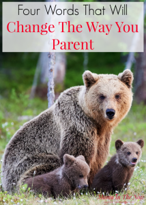 Four words that will change the way you parent - for better. Positive parenting, intuitive parenting encouragement. Special needs mom, medical mom, heart mom encouragement. Parenting with love and intuition. Mindful parenting mantra.