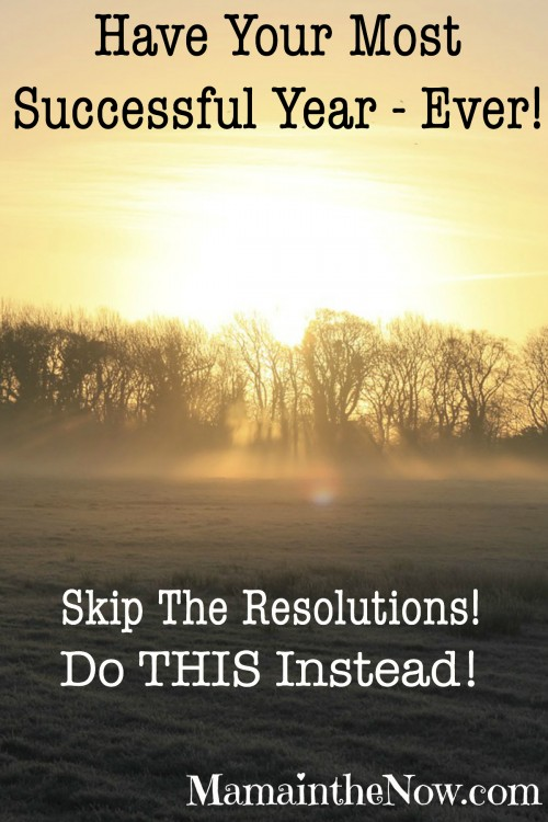 Have Your Most Successful Year EVER! Skip the resolutions! Do THIS instead!