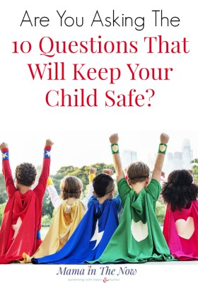 Are You Asking The 10 Questions That Will Keep Your Child Safe?