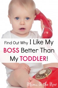 Find Out Why I Like My Boss Better Than My Toddler - on Scary Mommy!