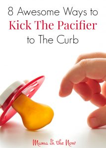 8 awesome ways to kick the pacifier to the curb. A mother of four shares her best tips and tricks of how to get babies and toddlers to give up their pacifier/ dummy - without too many tears.