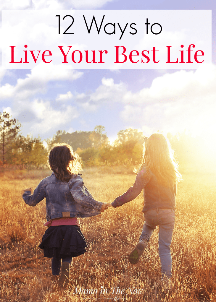 12 ways to live your best life. Tips to embrace life, mindfulness and how to live life to its fullest. #CancerSucks #Mindfulness #Motherhood #StrongWomen #LiveYourBestLife #MamaintheNow #CarpeDiem