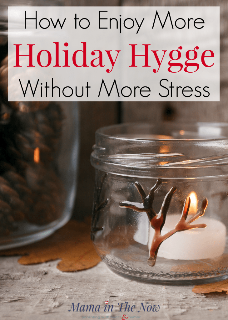 How to Enjoy More Holiday Hygge Without More Stress. Christmas hygge and stress-free family fun. Enjoy Thanksgiving, Christmas and the winter holidays without stress, but with lots of hygge. Family time, holiday memories without breaking the bank. #Hygge #Christmas #Holidays #HolidayFun #FamilyTime #HolidayHygge #ChristmasHygge #Family #Stressfree #HappyFamily #Happiness #Motherhood #MotherhoodTips #MotherhoodHacks