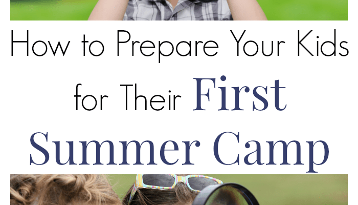How to Prepare Your Kids for Their First Summer Camp