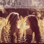 Menopause – Is It Peri?