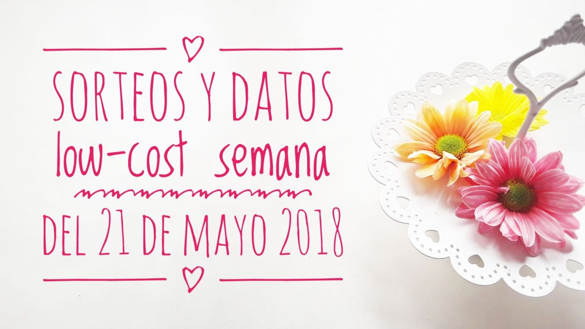 Sorteos y datos low-cost semana del 21 de mayo 2018