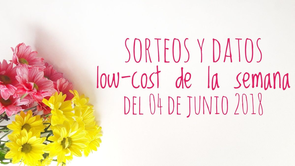 Sorteos y datos low-cost semana del 04 de junio 2018