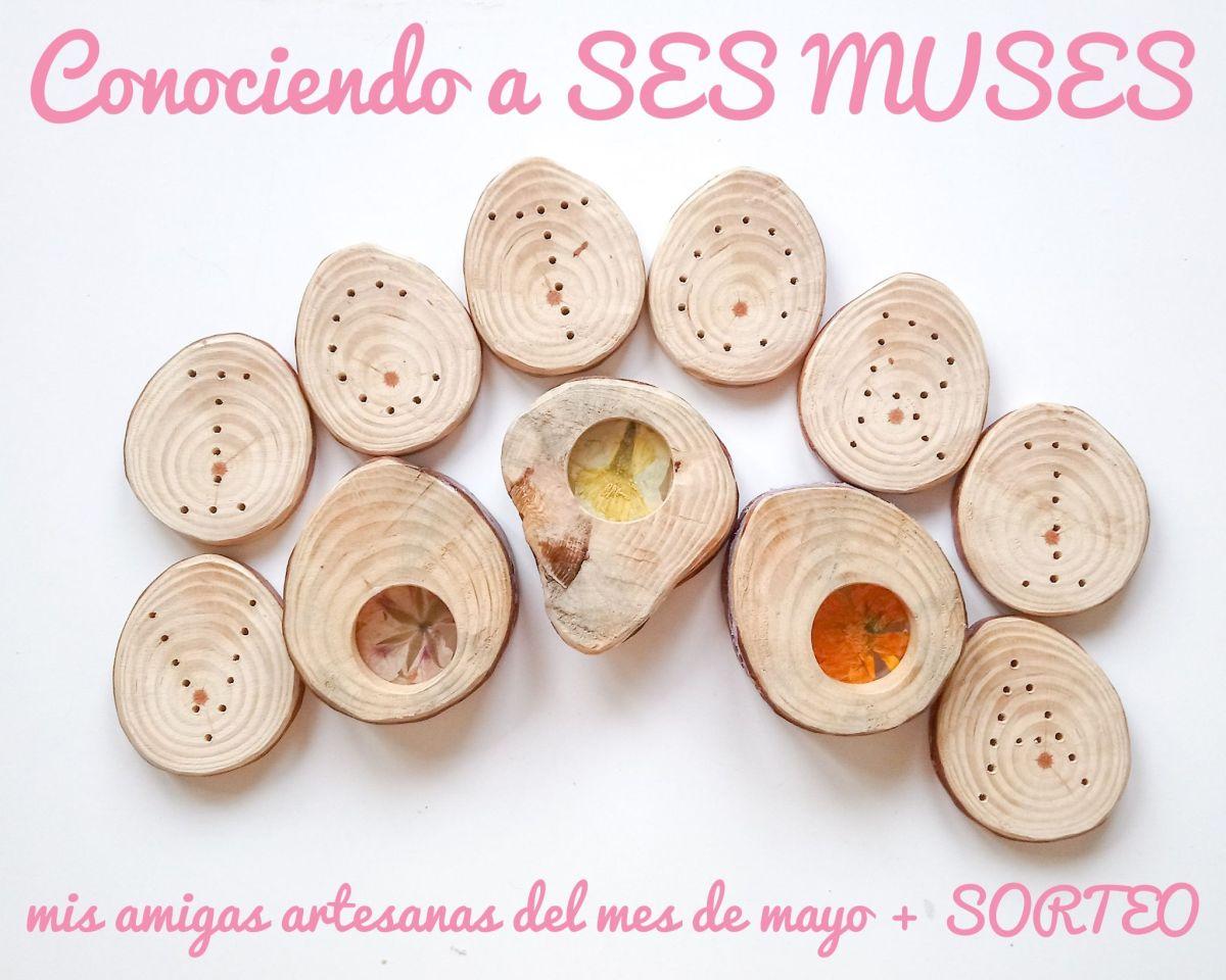 Conociendo a SES MUSES mis amigas artesanas del mes de Mayo + SORTEO.