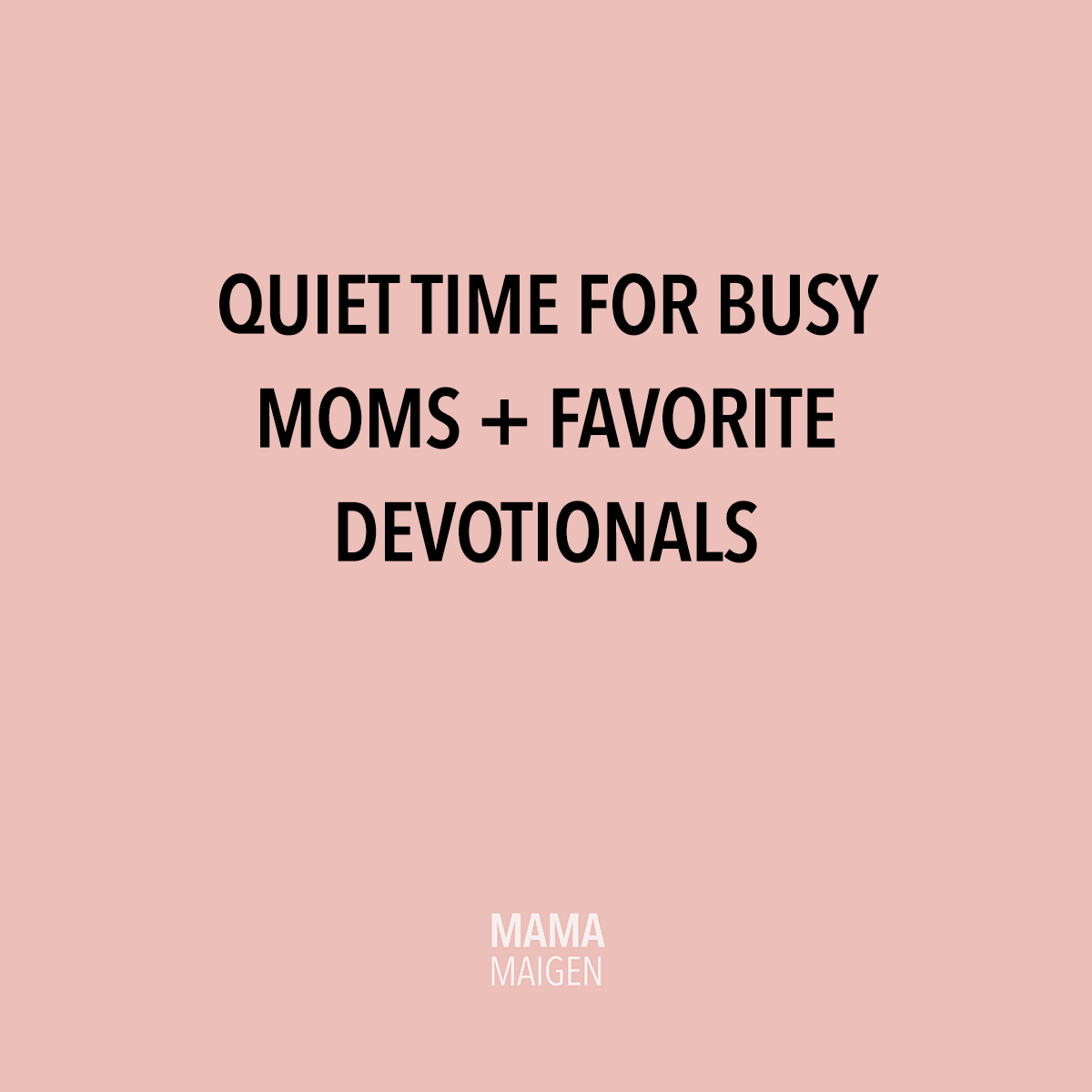 Quiet Times for Busy Moms