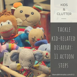 Addressing kid-related clutter wit 11 action steps to help aspiring minimalist parents foster minimalism in their families.