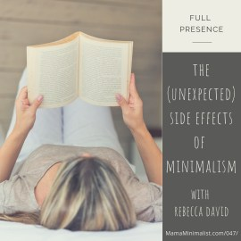 A discussion of the unexpected side effects of adopting a minimalist lifestyle.