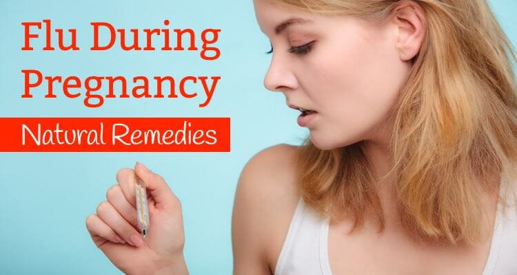 Flu During Pregnancy - Natural Remedies - Mama Natural