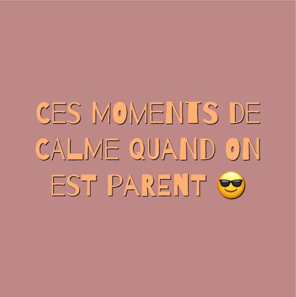 Ces moments de calme quand on est parent.