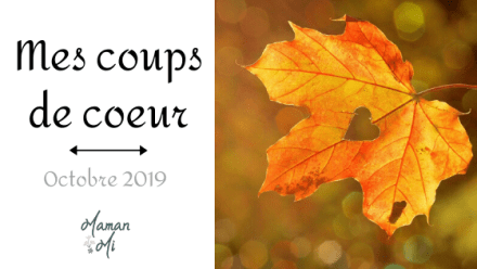 Mes coups de coeur octobre 2019 Maman Mi Blog lifestyle