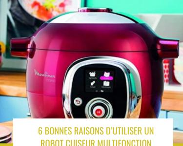 6 bonnes raisons d'utiliser un robot cuiseur multifonction