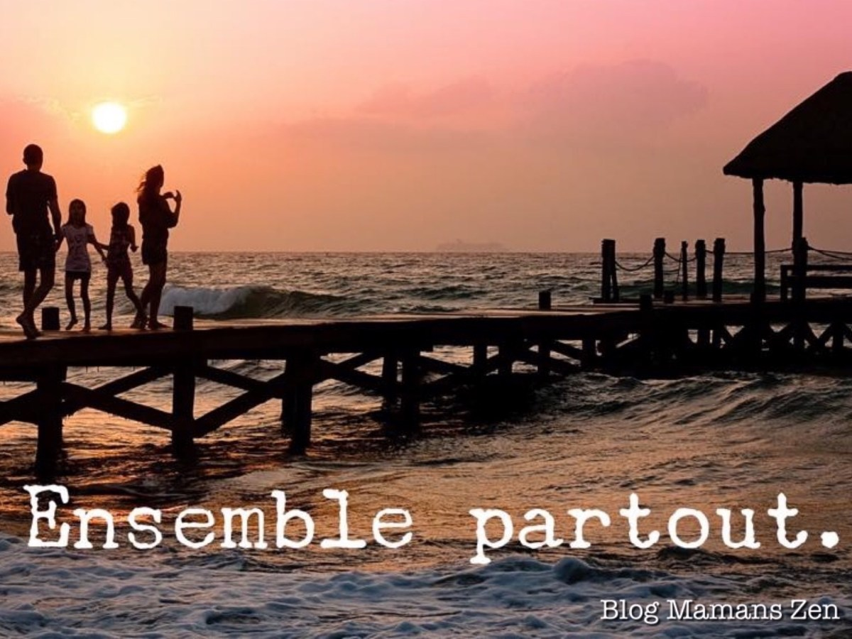 Vivre en famille, ensemble partout et sans limites, article et image sur le blog Mamans Zen, profession: maman à la maison