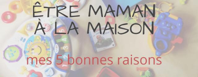 Mes 5 bonnes raison d'être maman à la maison, Blog @MamansZen