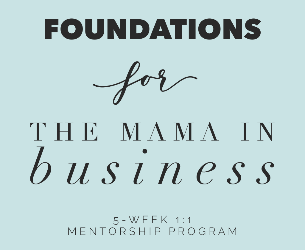 Foundations - 1:1 5-week Mentorship Program for the Mama in Business