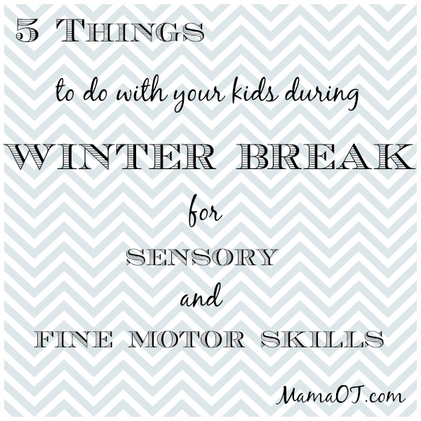 5 Winter Break Activities for Sensory and Fine Motor Skills