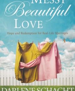 Messy Beautiful Love by Darlene Schacht