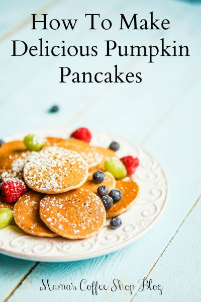 Recipe for Pumpkin Pancakes - Mama's Coffee Shop
