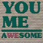 FREE Subway Art Print ~ You, Me, Awesome