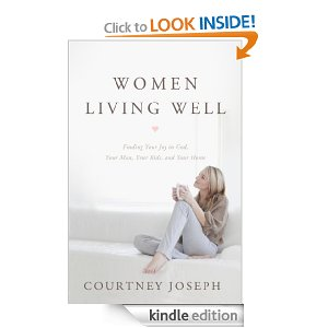Women Living Well: Find Your Joy in God, Your Man, Your Kids and Your Home by Courtney Joseph
