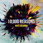 10,000 Reasons (Bless The Lord) by Matt Redman for Musical Monday