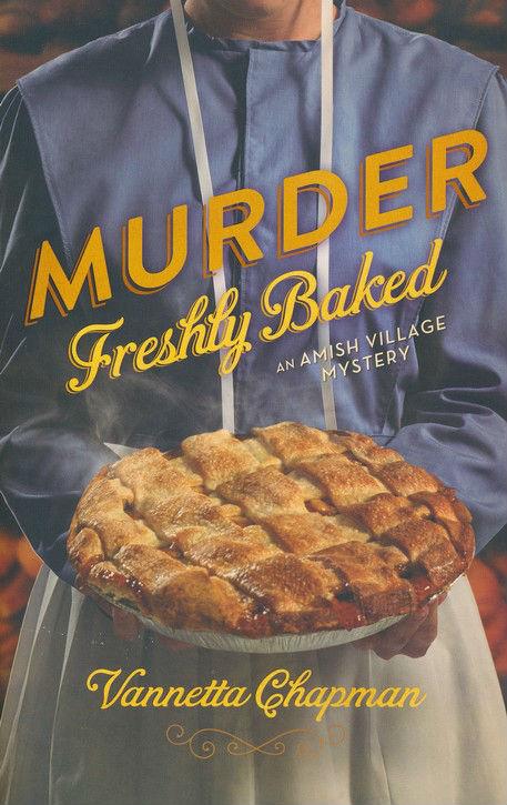 Murder Freshly Baked by Vannetta Chapman