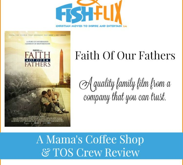 {Product Review} Faith Of Our Fathers Movie from FishFlix.com