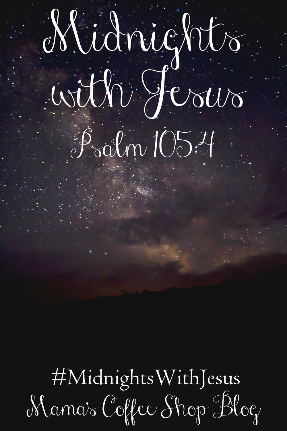 Midnights with Jesus - Psalm 105:4 - Mama's Coffee Shop Blog
