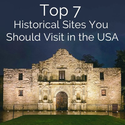 Top 7 Historical Sites You Should Visit in the USA