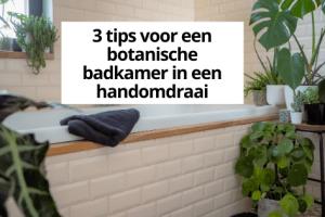 3 tips voor een botanische badkamer in een handomdraai