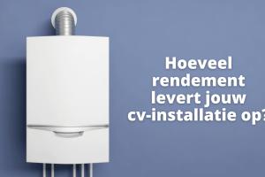Hoeveel rendement levert jouw cv-installatie op?