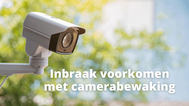 Inbraak voorkomen met camerabewaking