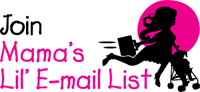 Join Mama's Lil' Email List