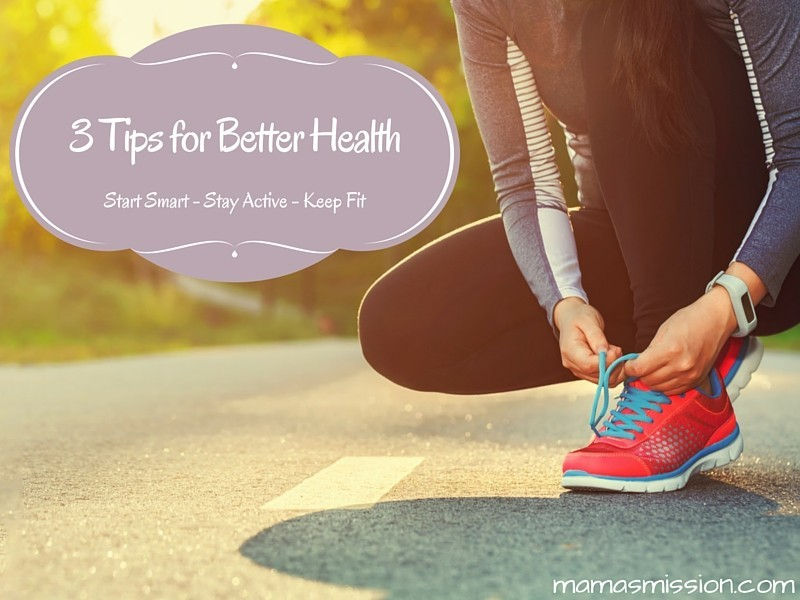 3 Tips For Better Health Start Smart Stay Active And Keep Fi