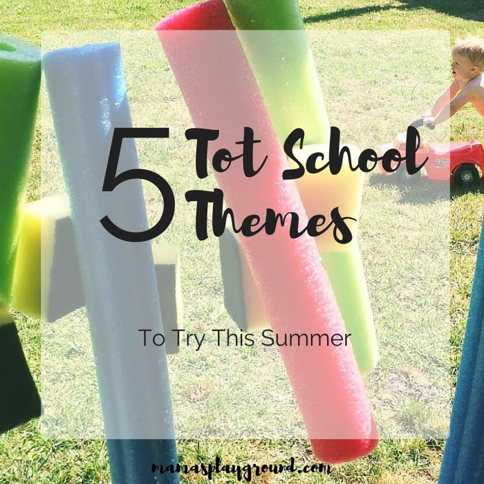 Five tot school themes to try with your tot this summer at mamasplayground.com.