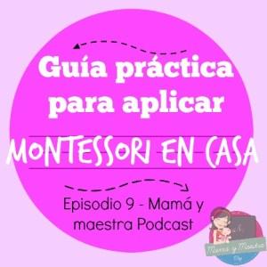 Guía práctica para aplicar Montessori en casa | Podcast 009