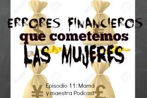 Errores financieros que cometemos las mujeres | Podcast 011