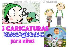 3 caricaturas INTELIGENTES para tus hijos