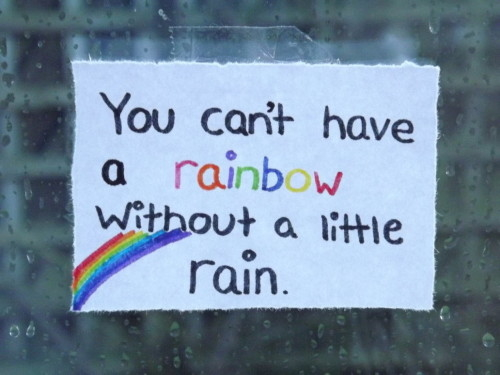 78791-You-Cant-Have-A-Rainbow-Without-A-Little-Rain