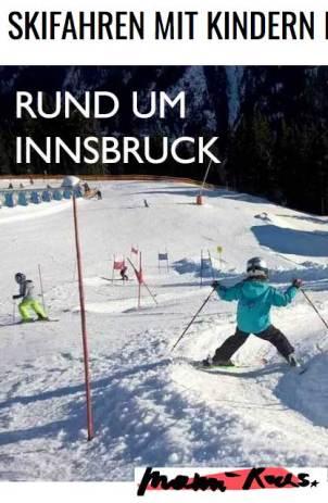 Skifahren mit Kindern (und für Ski-Anfänger) rund um Innsbruck