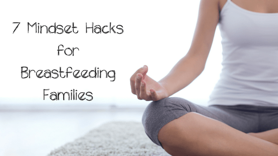 7 Mindset Hacks for Breastfeeding Families