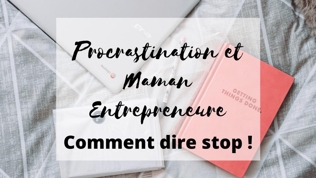 Comment approcher la procrastination en tant que maman entrepreneure ? Mes 3 étapes ultra simples et rapides